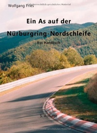 Ein As auf der Nürburgring-Nordschleife - Das Handbuch beschreibt die Strecke Abschnitt für Abschnitt aus Sicht des Motorradfahrers